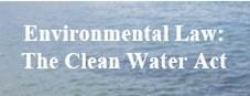 Enviromental Law: The Clean Water Act